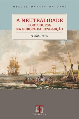 A Neutralidade Portuguesa na Europa da Revolução