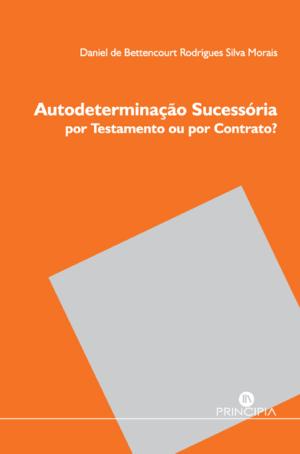 Autodeterminação Sucessória por Testamento ou por Contrato