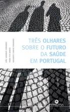 Três Olhares sobre o Futuro da Saúde em Portugal